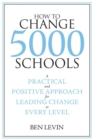 Image for How to Change 5000 Schools : A Practical and Positive Approach for Leading Change at Every Level
