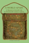 Image for A world apart  : a memoir of Jewish life in nineteenth century Galicia