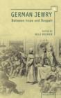 Image for German Jewry between hope & despair  : 1871-1933