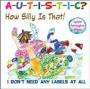 Image for A-U-T-I-S-T-I-C?  : how silly is that!