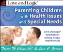 Image for Parenting Children with Health Issues & Special Needs : Love & Logic Essentials for Raising Happy, Healthier Kids - Condensed Version