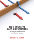 Image for Non-Invasive Data Governance : The Path of Least Resistance & Greatest Success
