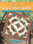 Image for Curvy Log Cabin Quilts : Make Perfect Curvy Log Cabin Blocks Easily with No Math and No Measuring