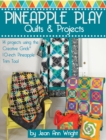 Image for Pineapple Play Quilts & Projects : 14 Projects Using the Creative Grids(R) 10-Inch Pineapple Trim Tool