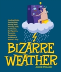 Image for Bizarre weather  : howling winds, pouring rain, blazing heat, freezing cold, huge hurricanes, violent earthquakes, tsunamis, tornadoes and more of nature's fury