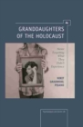 Image for Granddaughters of the holocaust  : never forgetting what they didn't experience