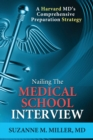 Image for Nailing the Medical School Interview : A Harvard MD's Comprehensive Preparation Strategy