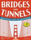 Image for Bridges & tunnels  : investigate feats of engineering with 25 projects