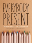 Image for Everybody present  : mindfulness in education