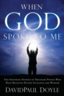 Image for When God Spoke to Me : The Inspiring Stories of Ordinary People Who Have Received Divine Guidance and Wisdom