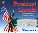 Image for President Lincoln: from log cabin to White House