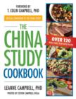 Image for The China study cookbook: over 120 whole-food, plant-based recipes