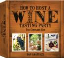 Image for How to Host a Wine Tasting Party : The Complete Kit
