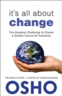 Image for It's All About Change : The Greatest Challenge to Create a Golden Future for Humanity