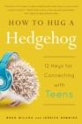 Image for How to hug a hedgehog  : 12 keys for connecting with teens