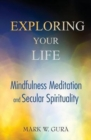 Image for Exploring Your Life : Mindfulness Meditation and Secular Spirituality