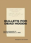 Image for Bullets for Dead Hoods : An Encyclopedia of Chicago Mobsters, C. 1933