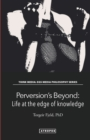 Image for Perversion's Beyond : Life at the edge of knowledge