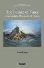 Image for The Infinite of Force : Hegel and the Philosophy of History