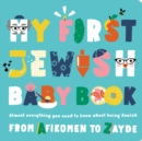 Image for My first Jewish baby book  : an ABC of Jewish holidays, food, rituals and other fun stuff