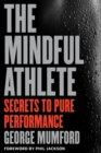 Image for The mindful athlete  : secrets to pure performance