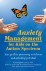 Image for Anxiety Management for Kids on the Autism Spectrum : Your Guide to Preventing Meltdowns and Unlocking Potential