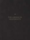 Image for The American Fraternity : An Illustrated Ritual Manual