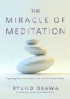Image for The Miracle of Meditation : Opening Your Life to Peace, Joy, and the Power Within