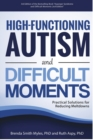 Image for High-Functioning Autism and Difficult Moments : Practical Solutions for Reducing Meltdowns