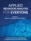 Image for Applied Behavior Analysis for Everyone : Principles and Practices Explained by Applied Researchers Who Use Them