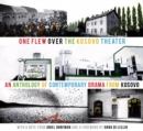 Image for One flew over the Kosovo theater  : an anthology of contemporary drama from Kosovo