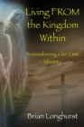Image for Living from the Kingdom Within : Remembering Our One Identity