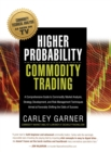 Image for Higher Probability Commodity Trading : A Comprehensive Guide to Commodity Market Analysis, Strategy Development, and Risk Management Techniques Aimed at Favorably Shifting the Odds of Success