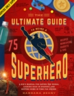 Image for The ultimate guide to being a superhero  : a kid's manual for saving the world, looking good in spandex, and getting home in time for dinner