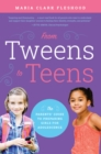 Image for From tweens to teens  : the parents' guide to preparing girls for adolescence