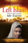 Image for I Almost Left Islam : How I Reclaimed My Faith