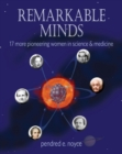 Image for Remarkable minds  : seventeen more pioneering women in science and medicine