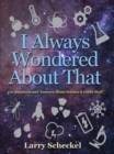 Image for I Always Wondered About That : 101 Questions and Answers about Science and Other Stuff