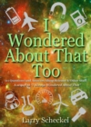 Image for I wondered about that too  : 111 questions and answers about science and other stuff