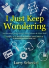 Image for I Just Keep Wondering : 121 Questions and Answers about Science and Other Stuff