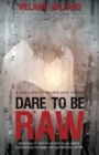 Image for Dare to be Raw : Growing in resilience and hope while journeying through the battlefields of life.