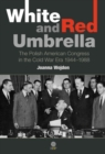Image for White and Red Umbrella : The Polish American Congress in the Cold War Era (1944-1988)