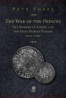 Image for The War of the Princes : The Bohemian Lands and the Holy Roman Empire 1546-1555