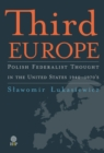 Image for Third Europe : Polish Federalist Thought in the United States - 1940-1970s