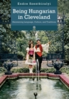 Image for Being Hungarian in Cleveland : Maintaining Language, Culture, and Traditions