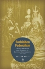 Image for Forbidden Federalism : Secret Diplomacy and the Struggle for a Danubian Confederation, 19181921