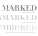 Image for Marked, Unmarked, Remembered: A Geography of American Memory : Marked, Unmarked