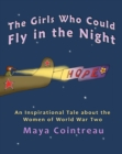Image for Girls Who Could Fly in the Night: An Inspirational Tale about the Women of World War Two