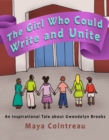 Image for Girl Who Could Write and Unite: An Inspirational Tale About Gwendolyn Brooks