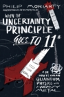Image for When the Uncertainty Principle Goes to 11 : Or How to Explain Quantum Physics with Heavy Metal
